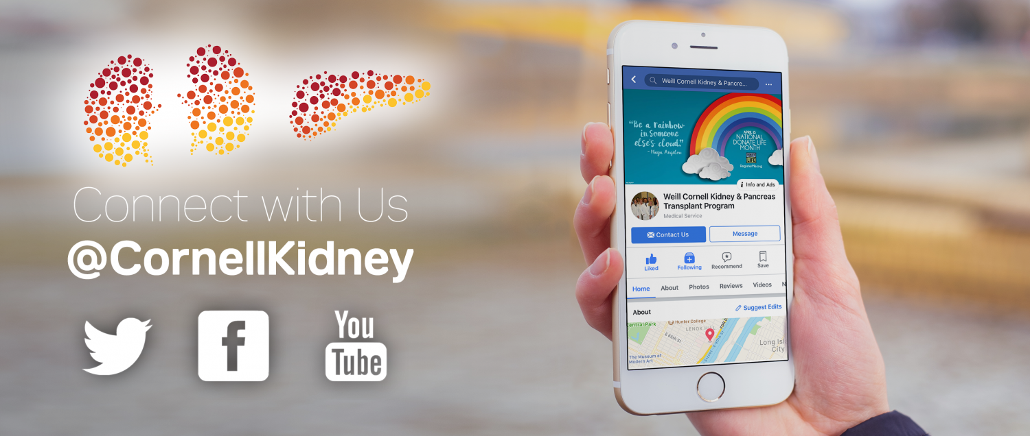 Connect with Weill Cornell Medicine's Kidney and Pancreas Transplant program on Facebook, Twitter and YouTube.